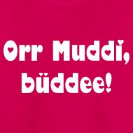 Muttertagsspecial: Orr Muddi, büddee!